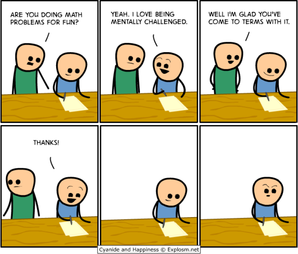 I-Love-Being-Mentally-Challenged-With-Math-Problems-By-Cyanide-and-Happiness